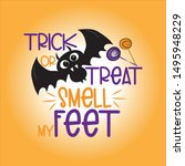trick or treat smell my feet... | Shutterstock .eps vector #1495948229
