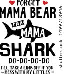 forget mama bear  i'm a mama...   Shutterstock .eps vector #1499713946