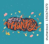 let's be thankful. handwritten... | Shutterstock .eps vector #1502674370