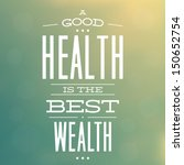 A Good Health Is The Best...