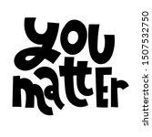 you matter. unique hand written ... | Shutterstock .eps vector #1507532750