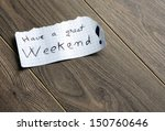have a great weekend   hand... | Shutterstock . vector #150760646