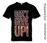 don't give up graphic t shirt... | Shutterstock .eps vector #1514344916