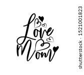 love mom  handwrittwen... | Shutterstock .eps vector #1521001823