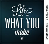 Life Is What You Make It / Quote Typographic Background Design - stock vector