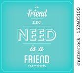 a friend in need is a friend... | Shutterstock .eps vector #152605100
