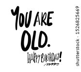 you are ol. happy birthday ... | Shutterstock .eps vector #1526825669