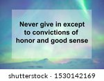 Small photo of Motivational Quotes of Never give in except to convictions of honor and good sense