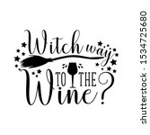 witch way to the wine  funny... | Shutterstock .eps vector #1534725680