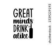great minds drink alike  funny... | Shutterstock .eps vector #1539229193