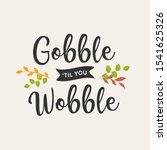 gobble until you wobble quote...   Shutterstock .eps vector #1541625326