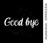 good bye brush paint hand drawn ... | Shutterstock .eps vector #1544311316