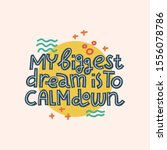 my biggest dream is to calm... | Shutterstock .eps vector #1556078786