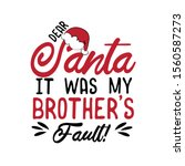Dear Santa It Was My Brother\'s...