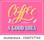 coffee is always a good idea... | Shutterstock .eps vector #1560727763