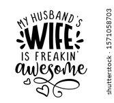 my husband's wife is freakin'... | Shutterstock .eps vector #1571058703