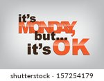 it's monday  but... it's ok.... | Shutterstock . vector #157254179
