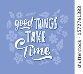 good things take time lettering ... | Shutterstock .eps vector #1572761383