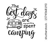 the best days are spent camping ... | Shutterstock .eps vector #1574568193