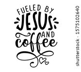 fueled by coffee and jesus  ... | Shutterstock .eps vector #1575102640