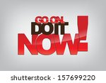 go on. do it now  motivational... | Shutterstock . vector #157699220
