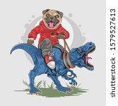 pug dog puppy cute riding t rex ... | Shutterstock .eps vector #1579527613