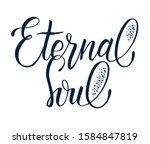 phrase eternal soul. hand drawn ... | Shutterstock .eps vector #1584847819