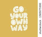 go your own way vector quote.... | Shutterstock .eps vector #1585075300