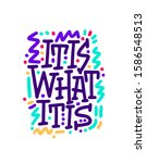 it is what it is   simple quote.... | Shutterstock .eps vector #1586548513