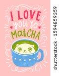 i love you so matcha. cute cat... | Shutterstock . vector #1594859359
