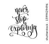 never stop exploring   hand... | Shutterstock . vector #1599429496