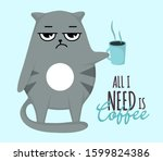 Grumpy Cat With Cup.all I Need...