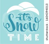hand lettering it's snow time... | Shutterstock .eps vector #1604394013