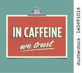 in caffeine we trust  folded... | Shutterstock .eps vector #160491014