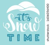 hand lettering it's snow time... | Shutterstock .eps vector #1606056400