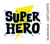 super hero. vector typography... | Shutterstock .eps vector #1607114470