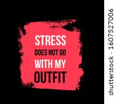 stress does not go with my... | Shutterstock .eps vector #1607527006