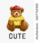 cute slogan with bear toy in... | Shutterstock .eps vector #1607765500