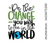be the change  you wish to see... | Shutterstock .eps vector #1610672200