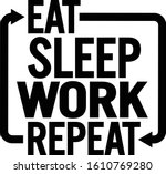 eat sleep work repeat.... | Shutterstock .eps vector #1610769280