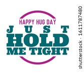 happy hug day. just hold me...   Shutterstock .eps vector #1611787480