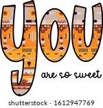 you are so sweet girl slogan...   Shutterstock .eps vector #1612947769