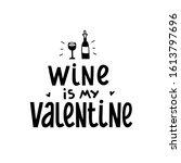 wine is my valentine vector... | Shutterstock .eps vector #1613797696