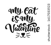 my cat is my valentine hand... | Shutterstock .eps vector #1617033523