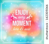 enjoy every moment here and now.... | Shutterstock . vector #162305066