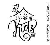 home is where my kids are  ... | Shutterstock .eps vector #1627735060