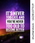 Small photo of It's never too late and you're never too old to become better. Best motivational and inspirational quotes that inspire You to be successful and overcome life's challenges.