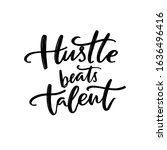 hustle beats talent.... | Shutterstock .eps vector #1636496416
