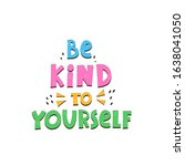 be kind to yourself. hand drawn ...   Shutterstock .eps vector #1638041050