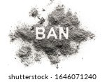 Small photo of Ban word written in ash, sand, dust or filth as prohibition, interdiction, interdict, proscription, veto, bad negative connection, illegal import export concept